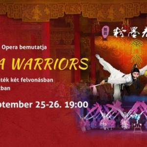 Opera Warriors a Kínai Nemzeti Opera előadása 2019-ben Budapesten az Erkel Színházban - Jegyek itt!